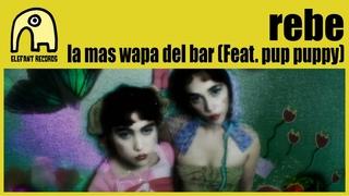 "rebe ""la mas wapa del bar"" feat. pup puppy"
