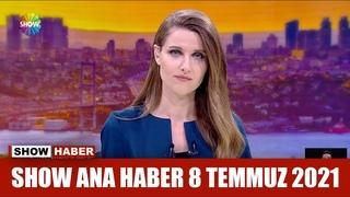 Show Ana Haber 8 Temmuz 2021