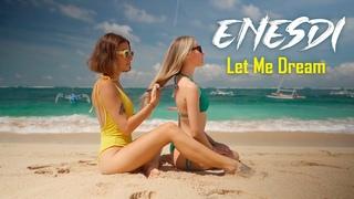ENESDi - Let Me Dream (Best Dance Music Hit)